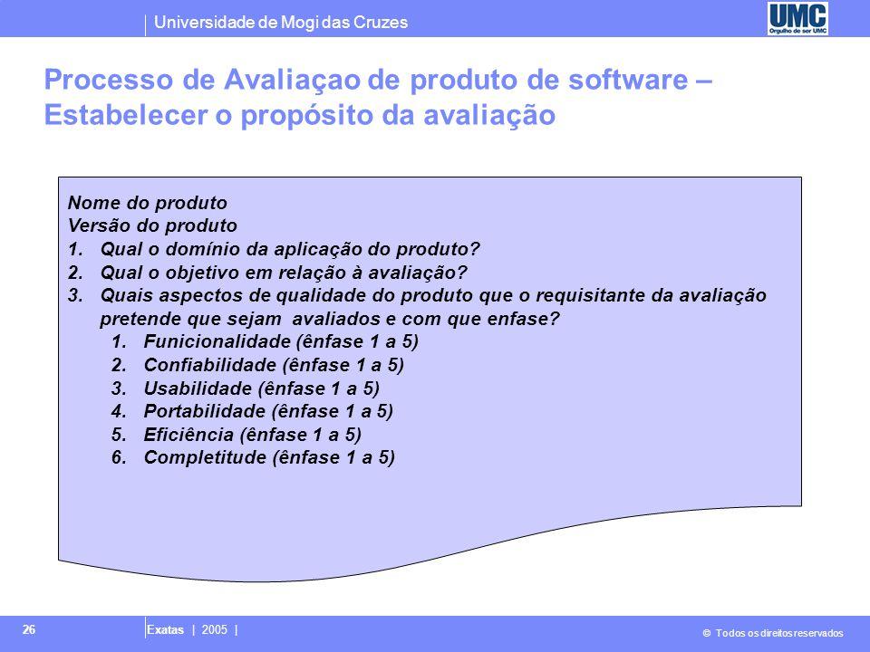 Universidade de Mogi das Cruzes © Todos os direitos reservados Exatas | 2005 | 26 Processo de Avaliaçao de produto de software – Estabelecer o propósi