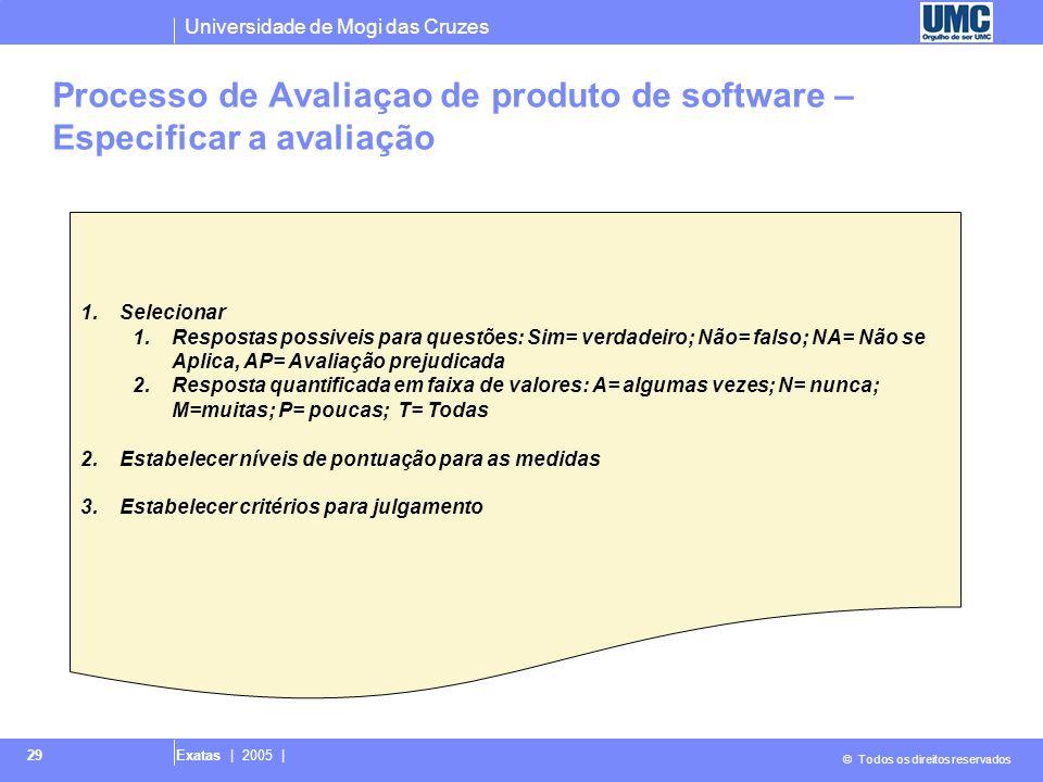 Universidade de Mogi das Cruzes © Todos os direitos reservados Exatas | 2005 | 29 1.Selecionar 1.Respostas possiveis para questões: Sim= verdadeiro; N