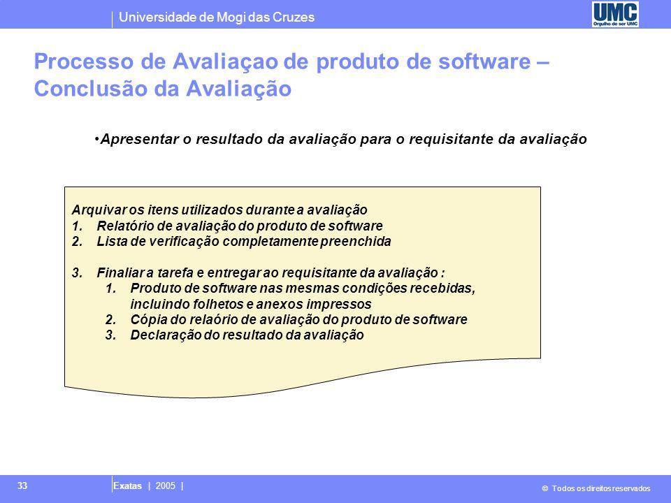 Universidade de Mogi das Cruzes © Todos os direitos reservados Exatas | 2005 | 33 Processo de Avaliaçao de produto de software – Conclusão da Avaliaçã