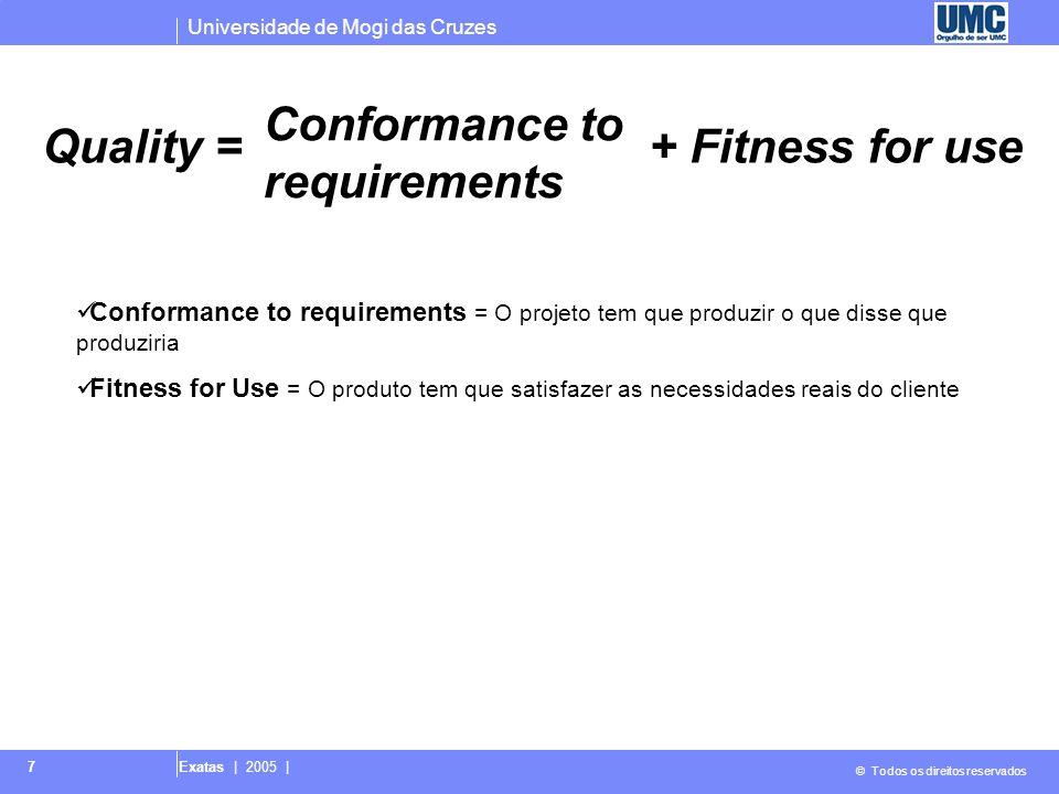 Universidade de Mogi das Cruzes © Todos os direitos reservados Exatas | 2005 | 7 Quality = Conformance to requirements + Fitness for use Conformance t
