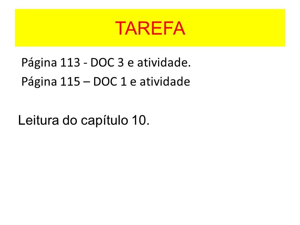 TAREFA Página 113 - DOC 3 e atividade. Página 115 – DOC 1 e atividade Leitura do capítulo 10.