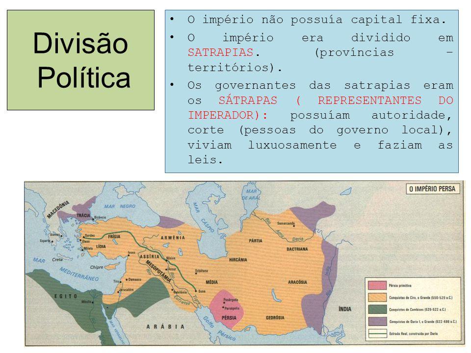 Divisão Política O império não possuía capital fixa. O império era dividido em SATRAPIAS. (províncias – territórios). Os governantes das satrapias era