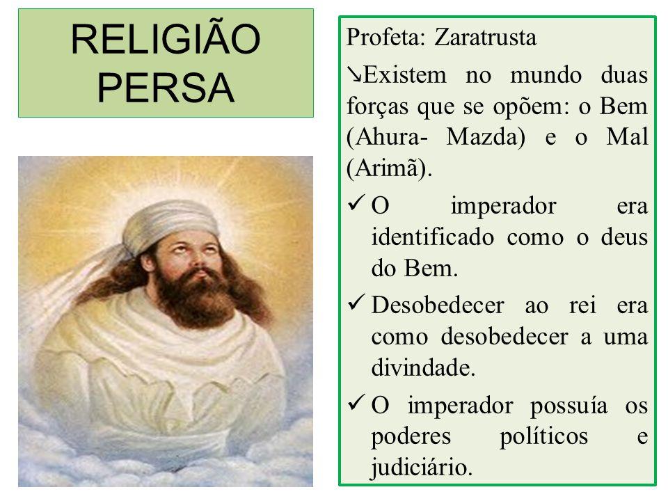 RELIGIÃO PERSA Profeta: Zaratrusta ↘ Existem no mundo duas forças que se opõem: o Bem (Ahura- Mazda) e o Mal (Arimã). O imperador era identificado com