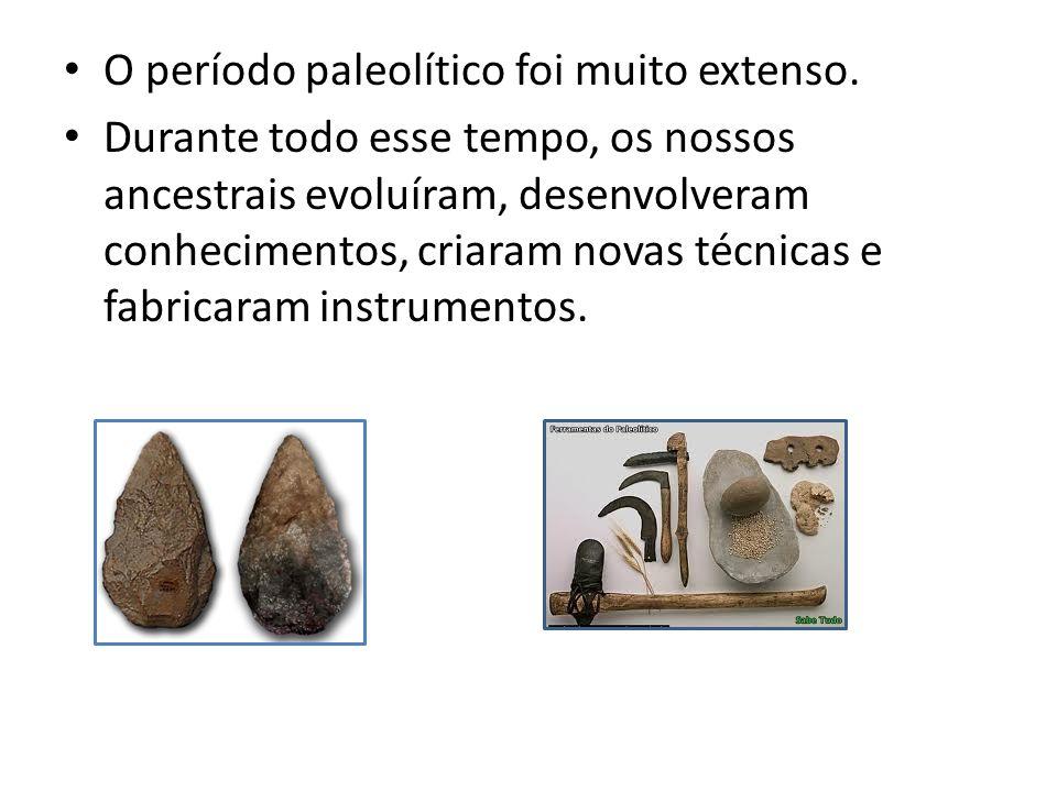 O período paleolítico foi muito extenso.