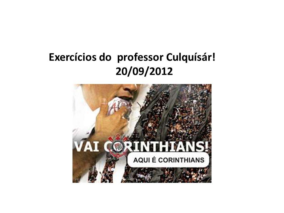 Exercícios do professor Culquísár! 20/09/2012