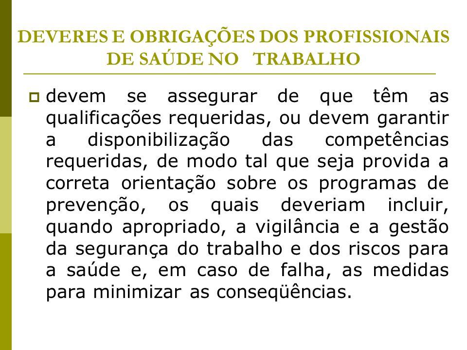 DEVERES E OBRIGAÇÕES DOS PROFISSIONAIS DE SAÚDE NO TRABALHO  devem se assegurar de que têm as qualificações requeridas, ou devem garantir a disponibi