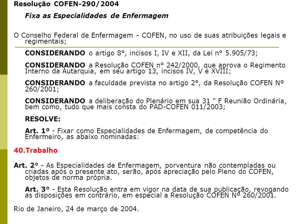Resolução COFEN-290/2004 Fixa as Especialidades de Enfermagem O Conselho Federal de Enfermagem - COFEN, no uso de suas atribuições legais e regimentai