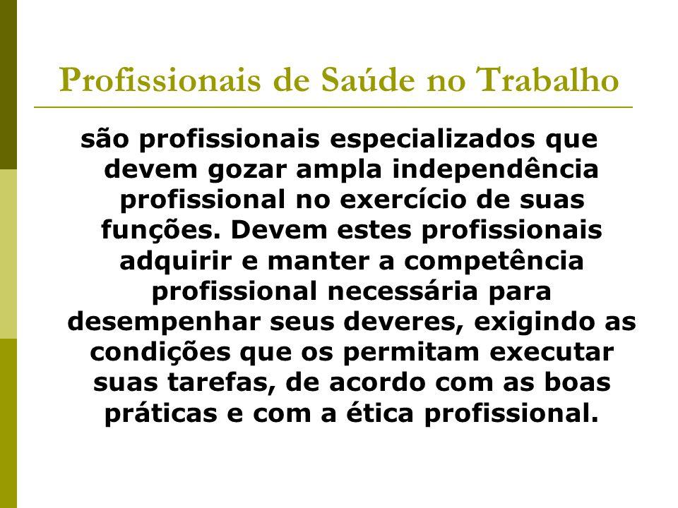 Profissionais de Saúde no Trabalho são profissionais especializados que devem gozar ampla independência profissional no exercício de suas funções. Dev