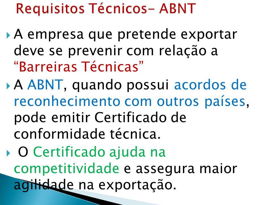  A empresa que pretende exportar deve se prevenir com relação a Barreiras Técnicas  A ABNT, quando possui acordos de reconhecimento com outros países, pode emitir Certificado de conformidade técnica.