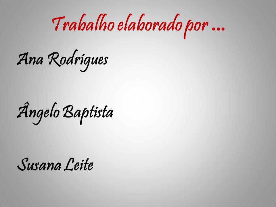 Trabalho elaborado por … Ana Rodrigues Ângelo Baptista Susana Leite