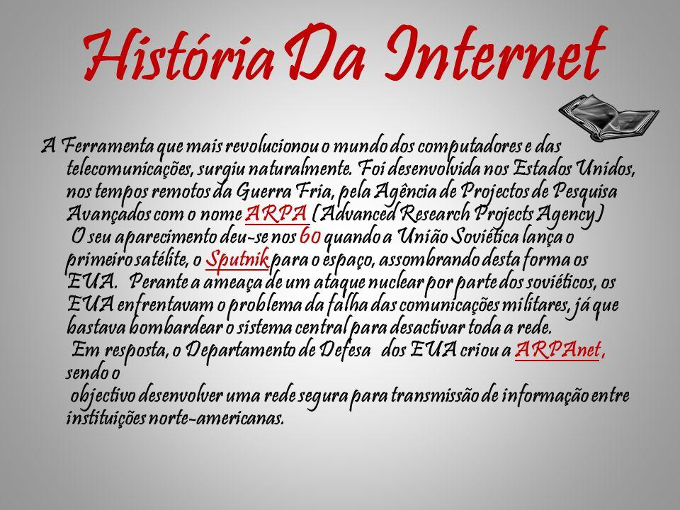 História Da Internet A Ferramenta que mais revolucionou o mundo dos computadores e das telecomunicações, surgiu naturalmente.