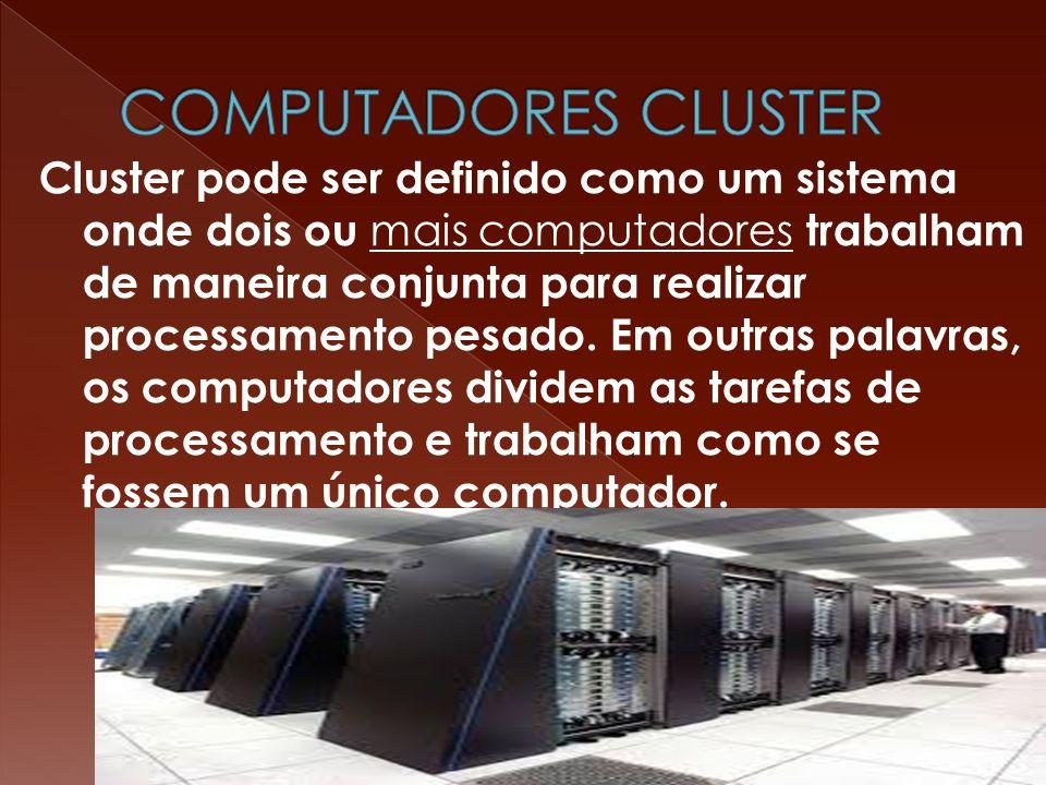 Cluster pode ser definido como um sistema onde dois ou mais computadores trabalham de maneira conjunta para realizar processamento pesado.