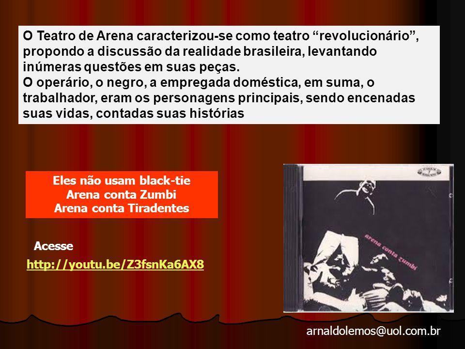 arnaldolemos@uol.com.br O Teatro de Arena caracterizou-se como teatro revolucionário , propondo a discussão da realidade brasileira, levantando inúmeras questões em suas peças.