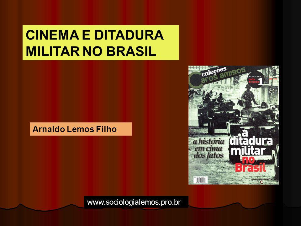 CINEMA E DITADURA MILITAR NO BRASIL Arnaldo Lemos Filho www.sociologialemos.pro.br