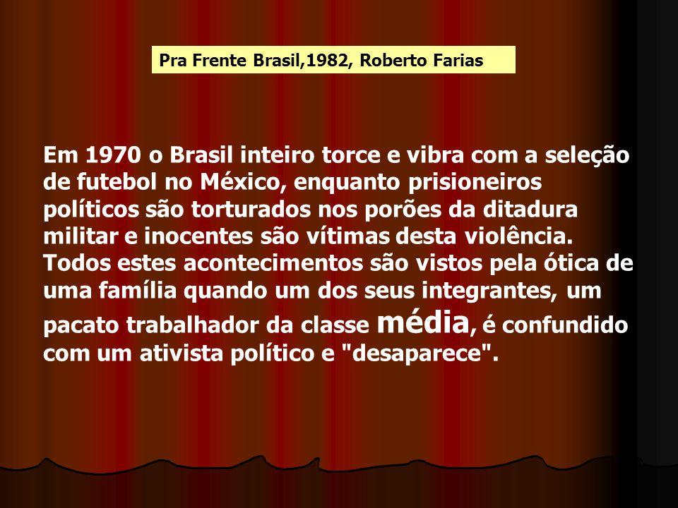 Pra Frente Brasil,1982, Roberto Farias Em 1970 o Brasil inteiro torce e vibra com a seleção de futebol no México, enquanto prisioneiros políticos são