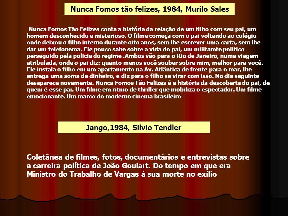 Nunca Fomos tão felizes, 1984, Murilo Sales Nunca Fomos Tão Felizes conta a história da relação de um filho com seu pai, um homem desconhecido e miste