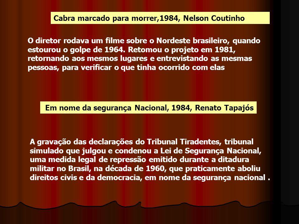 Cabra marcado para morrer,1984, Nelson Coutinho O diretor rodava um filme sobre o Nordeste brasileiro, quando estourou o golpe de 1964. Retomou o proj