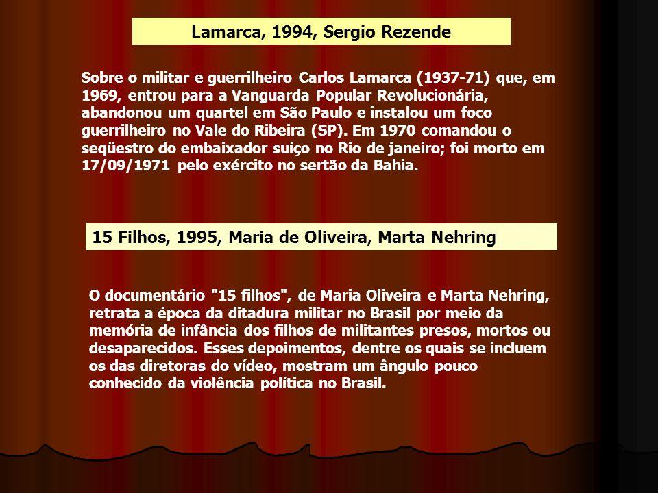 Lamarca, 1994, Sergio Rezende Sobre o militar e guerrilheiro Carlos Lamarca (1937-71) que, em 1969, entrou para a Vanguarda Popular Revolucionária, ab