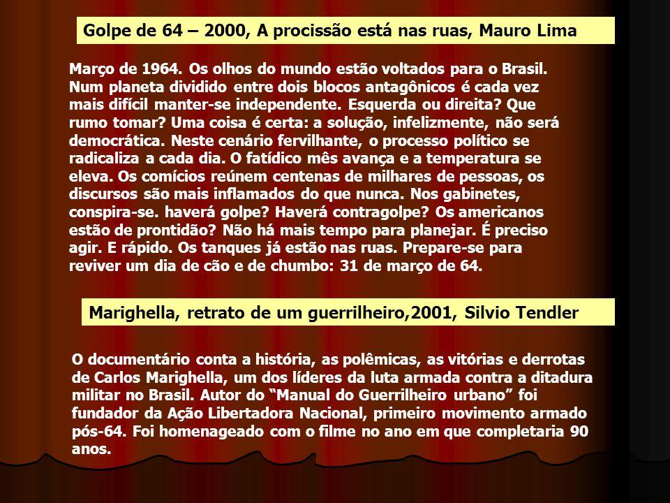 Golpe de 64 – 2000, A procissão está nas ruas, Mauro Lima Março de 1964. Os olhos do mundo estão voltados para o Brasil. Num planeta dividido entre do