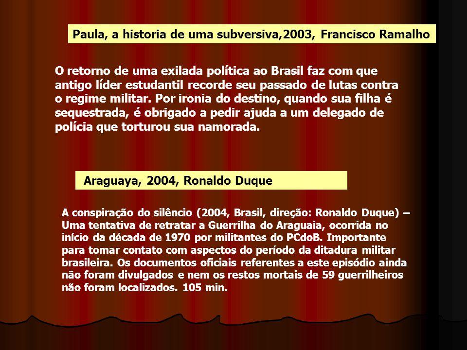 Paula, a historia de uma subversiva,2003, Francisco Ramalho O retorno de uma exilada política ao Brasil faz com que antigo líder estudantil recorde se