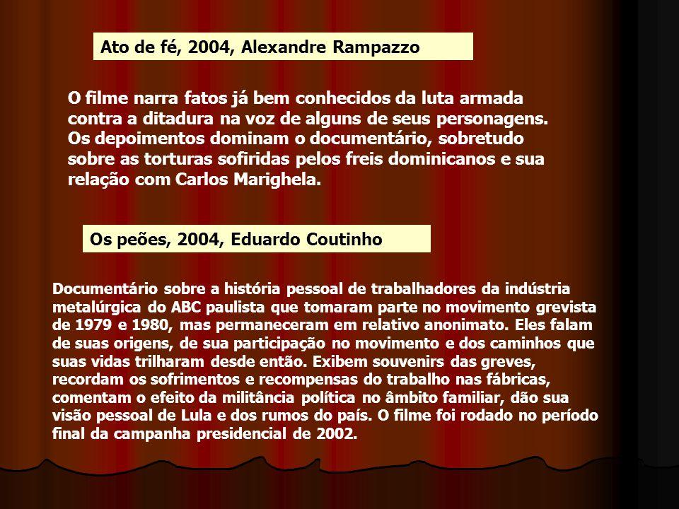 Ato de fé, 2004, Alexandre Rampazzo O filme narra fatos já bem conhecidos da luta armada contra a ditadura na voz de alguns de seus personagens. Os de
