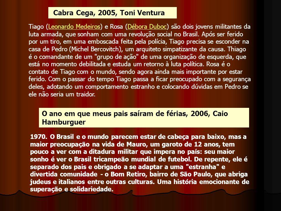 Cabra Cega, 2005, Toni Ventura Tiago (Leonardo Medeiros) e Rosa (Débora Duboc) são dois jovens militantes da luta armada, que sonham com uma revolução