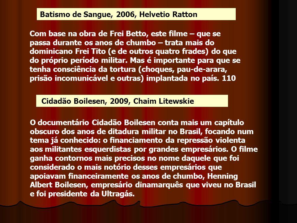 Batismo de Sangue, 2006, Helvetio Ratton Com base na obra de Frei Betto, este filme – que se passa durante os anos de chumbo – trata mais do dominican
