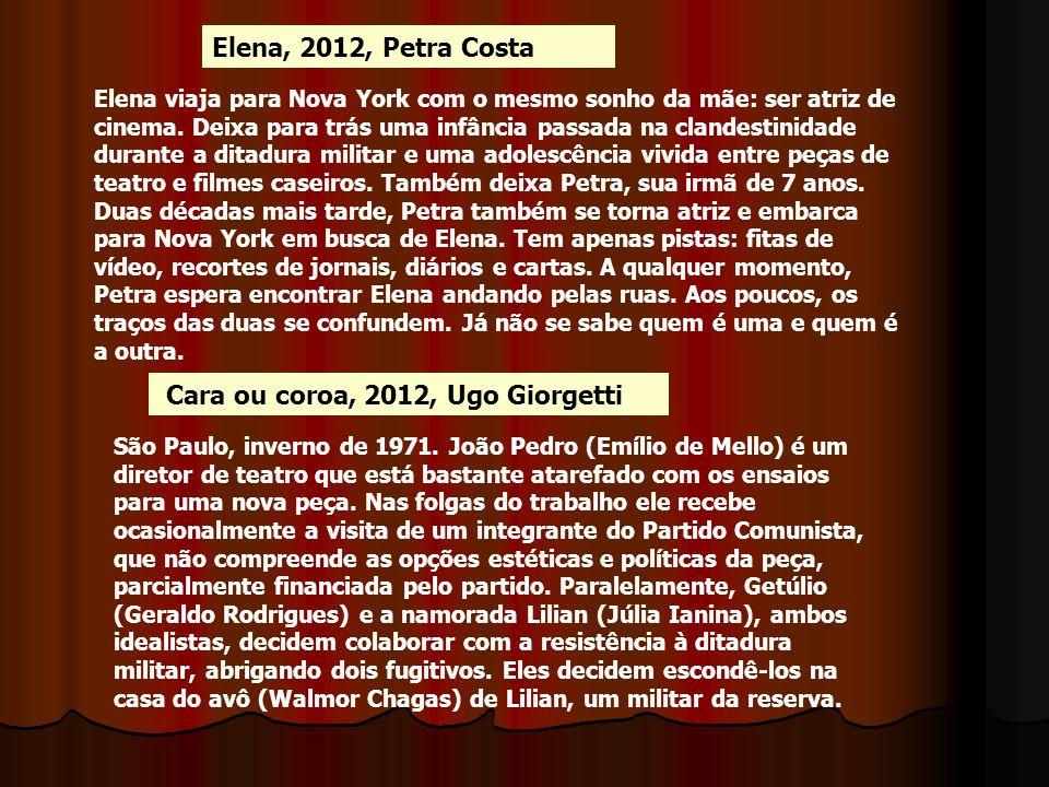 Elena, 2012, Petra Costa Elena viaja para Nova York com o mesmo sonho da mãe: ser atriz de cinema. Deixa para trás uma infância passada na clandestini