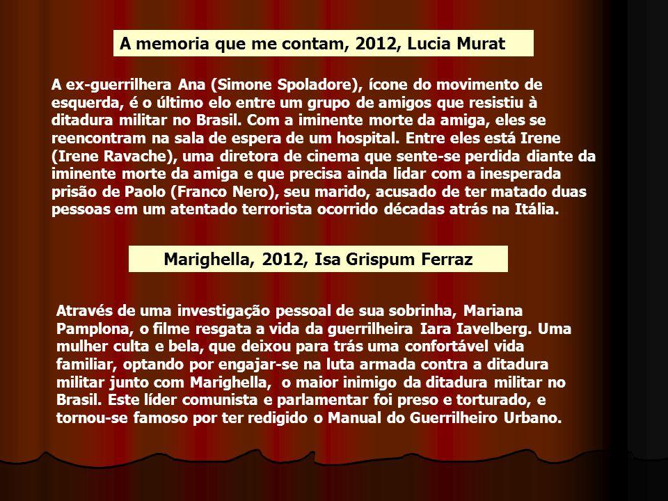 A memoria que me contam, 2012, Lucia Murat A ex-guerrilhera Ana (Simone Spoladore), ícone do movimento de esquerda, é o último elo entre um grupo de a