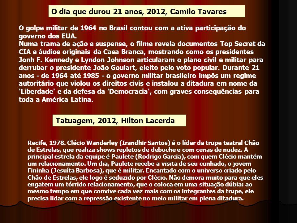 O dia que durou 21 anos, 2012, Camilo Tavares O golpe militar de 1964 no Brasil contou com a ativa participação do governo dos EUA. Numa trama de ação