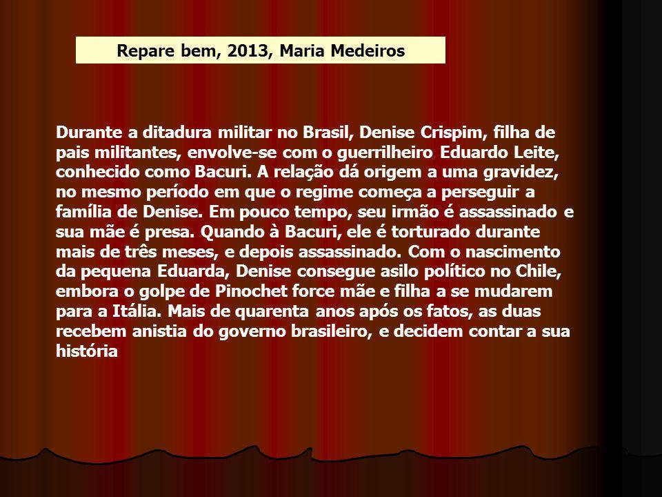 Repare bem, 2013, Maria Medeiros Durante a ditadura militar no Brasil, Denise Crispim, filha de pais militantes, envolve-se com o guerrilheiro Eduardo