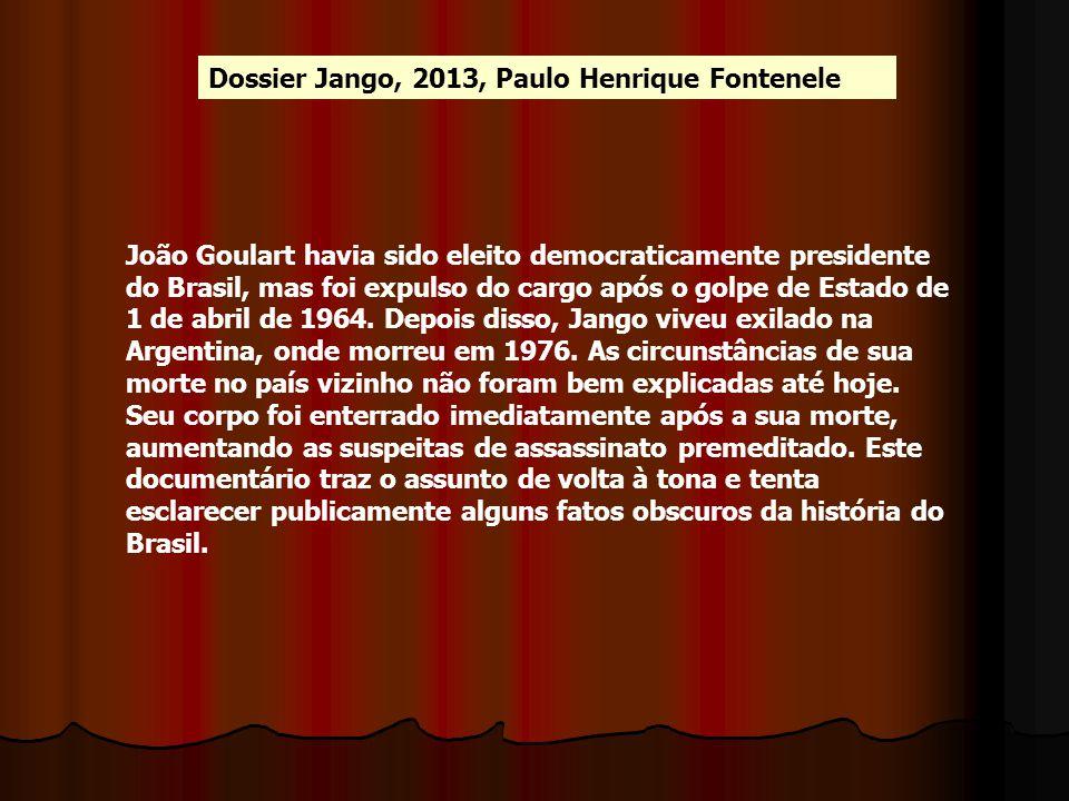 Dossier Jango, 2013, Paulo Henrique Fontenele João Goulart havia sido eleito democraticamente presidente do Brasil, mas foi expulso do cargo após o go