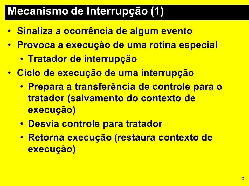 4 Tipos de interrupção Hardware: ocorrência de evento externo Software: execução de uma instrução específica Exceção: erros de execução (overflow, undeflow...) Identificadas por um número Vetor de interrupção Prioridades Instruções privilegiadas Mecanismo de Interrupção (2)