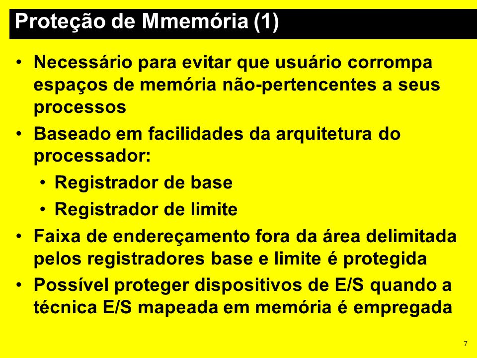 7 Necessário para evitar que usuário corrompa espaços de memória não-pertencentes a seus processos Baseado em facilidades da arquitetura do processado