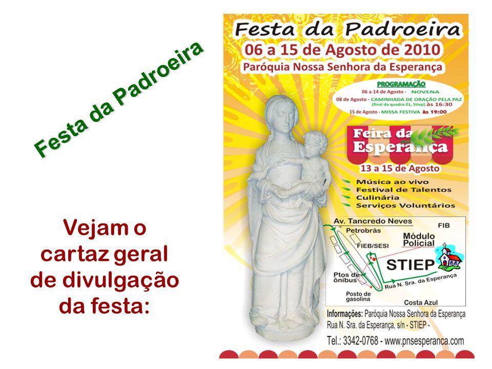 Festa da Padroeira E finalmente as Missas Festivas: Dia: 15/08/2010 Horário: 08:30 e 19:00 Local: Igreja Matriz no Stiep Nos veremos por lá... Saudaçõ