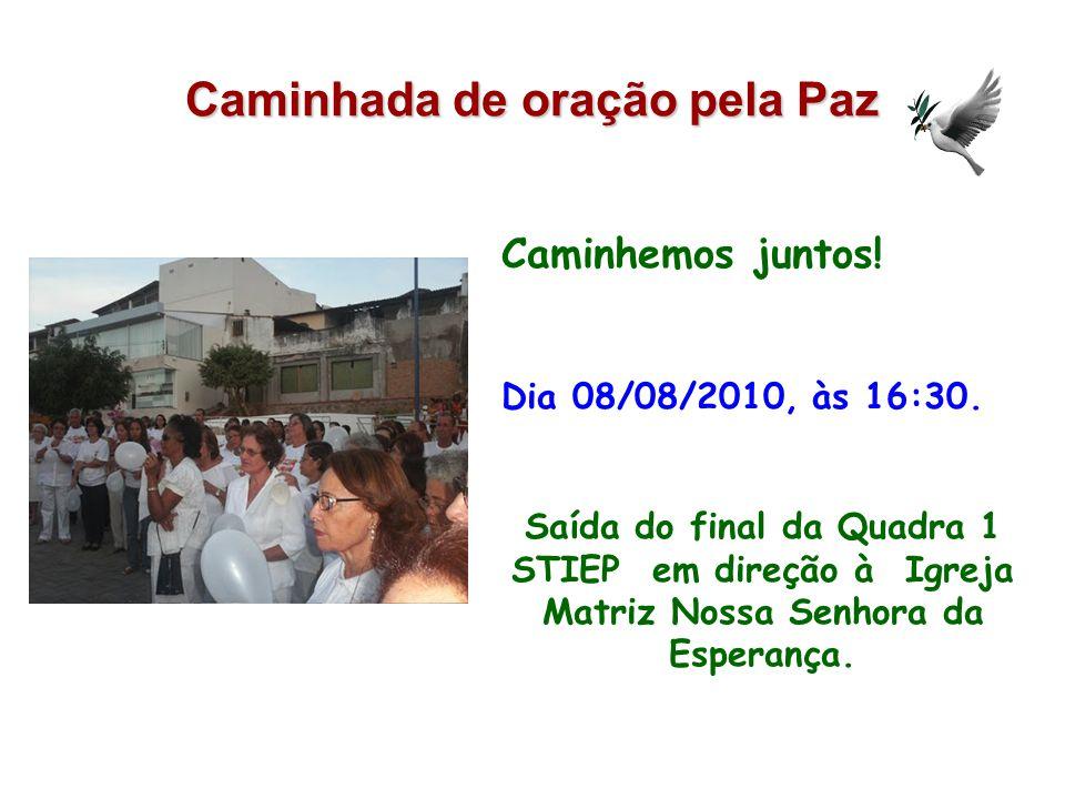 Caminhada de oração pela Paz Caminhemos juntos.Dia 08/08/2010, às 16:30.