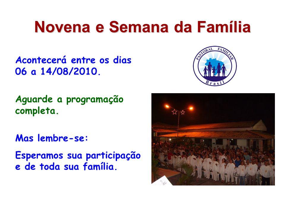 Novena e Semana da Família Acontecerá entre os dias 06 a 14/08/2010.