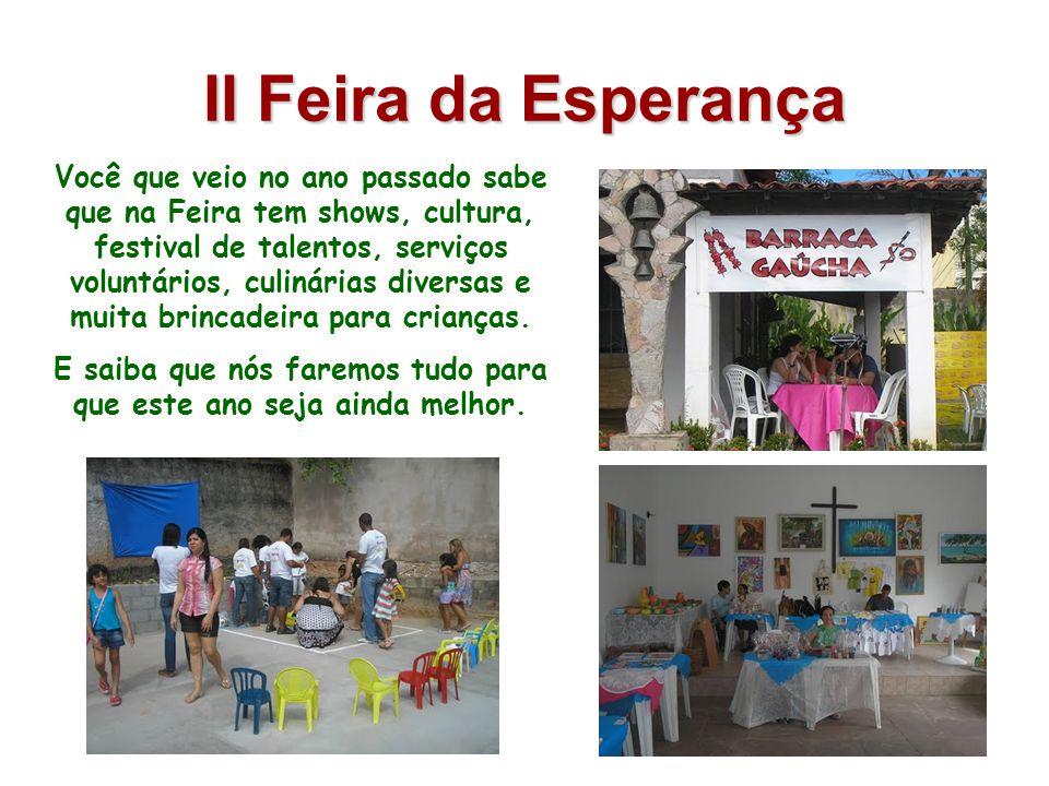 II Feira da Esperança Você que veio no ano passado sabe que na Feira tem shows, cultura, festival de talentos, serviços voluntários, culinárias diversas e muita brincadeira para crianças.