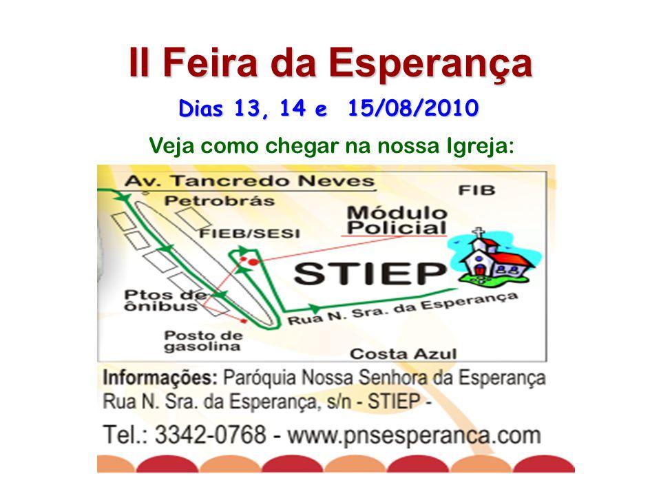 II Feira da Esperança Dias 13, 14 e 15/08/2010 Na área externa da Paróquia 2010 Tenho certeza de que você virá também. E não estará sozinho...