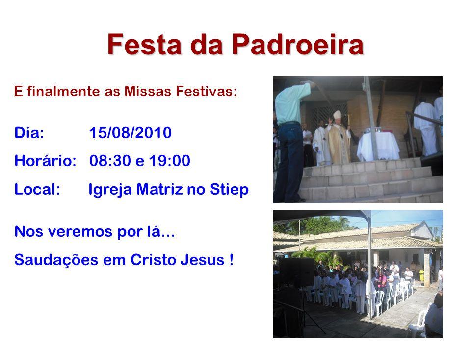 Festa da Padroeira E finalmente as Missas Festivas: Dia: 15/08/2010 Horário: 08:30 e 19:00 Local: Igreja Matriz no Stiep Nos veremos por lá...
