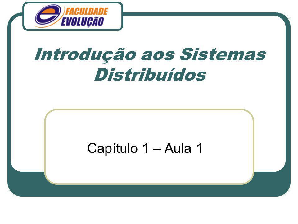 Introdução aos Sistemas Distribuídos Capítulo 1 – Aula 1