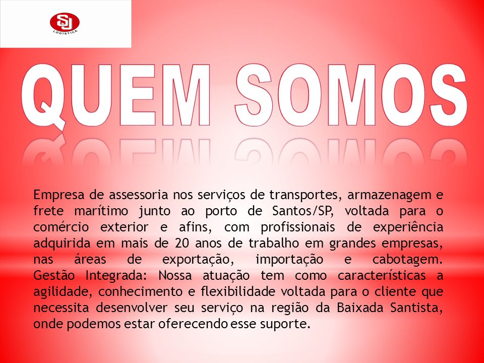 Empresa de assessoria nos serviços de transportes, armazenagem e frete marítimo junto ao porto de Santos/SP, voltada para o comércio exterior e afins,