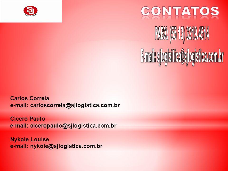 Carlos Correia e-mail: carloscorreia@sjlogistica.com.br Cicero Paulo e-mail: ciceropaulo@sjlogistica.com.br Nykole Louise e-mail: nykole@sjlogistica.c