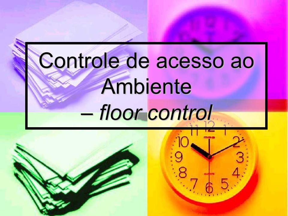 Controle de acesso ao Ambiente – floor control