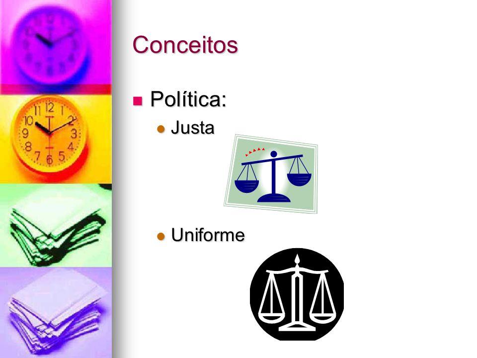 Conceitos Política: Política: Justa Justa Uniforme Uniforme