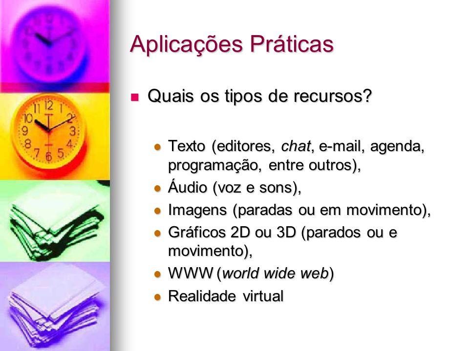 Quais os tipos de recursos? Quais os tipos de recursos? Texto (editores, chat, e-mail, agenda, programação, entre outros), Texto (editores, chat, e-ma