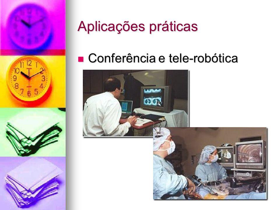 Aplicações práticas Conferência e tele-robótica Conferência e tele-robótica