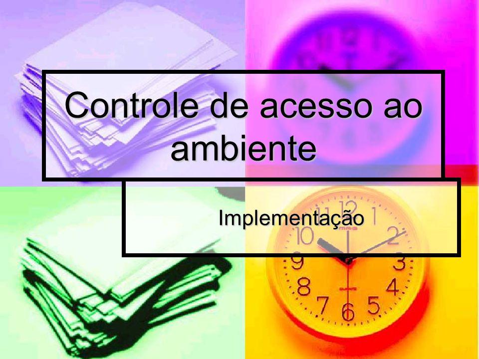 Controle de acesso ao ambiente Implementação