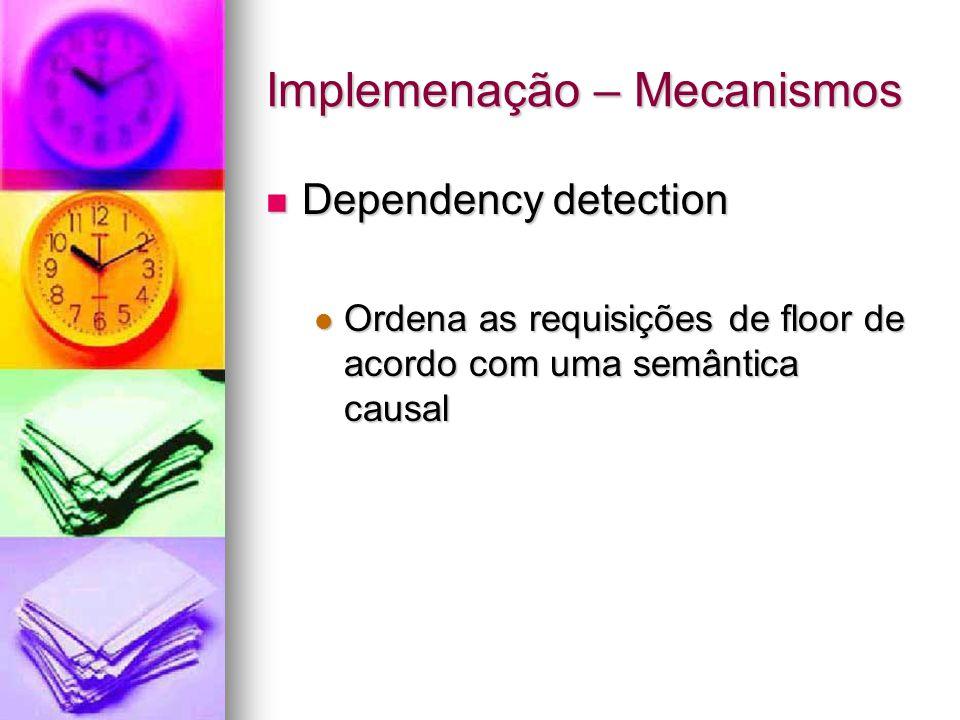 Implemenação – Mecanismos Dependency detection Dependency detection Ordena as requisições de floor de acordo com uma semântica causal Ordena as requisições de floor de acordo com uma semântica causal