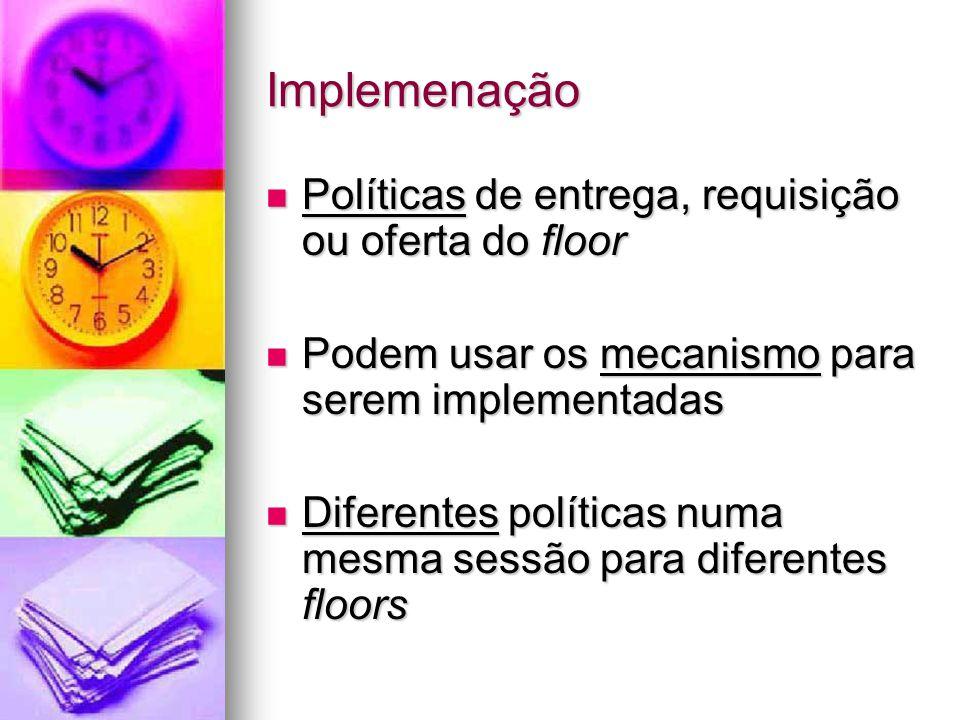 Implemenação Políticas de entrega, requisição ou oferta do floor Políticas de entrega, requisição ou oferta do floor Podem usar os mecanismo para sere